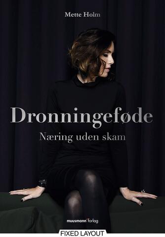 Mette Holm (f. 1973): Dronningeføde : næring uden skam