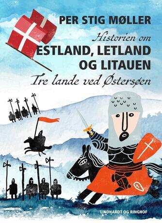 Per Stig Møller (f. 1942): Historien om Estland, Letland og Litauen : tre lande ved Østersøen
