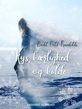 Bodil Cold-Ravnkilde: Kys, kærlighed og kulde