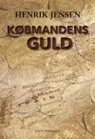 Henrik Jensen (f. 1962): Købmandens guld : krimi