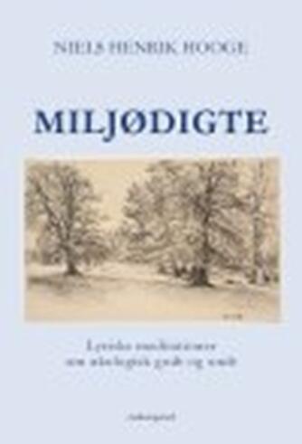 Niels Henrik Hooge: Miljødigte : lyriske meditationer om økologisk godt og ondt