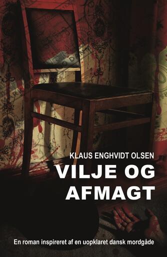 Klaus Enghvidt Olsen: Vilje og afmagt : en roman inspireret af en uopklaret dansk mordgåde