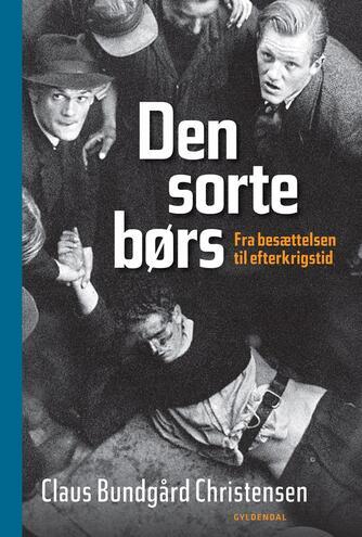 Claus Bundgård Christensen: Den sorte børs : fra besættelsen til efterkrigstid