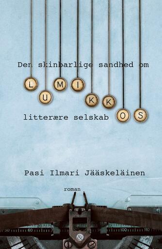 Pasi Ilmari Jääskeläinen (f. 1966): Den skinbarlige sandhed om Lumikkos litterære selskab : roman