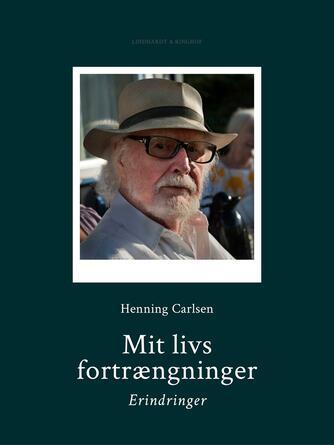 Henning Carlsen (f. 1927): Mit livs fortrængninger : erindringer