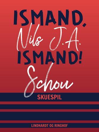 Nils J. A. Schou: Ismand, ismand! : en komedie