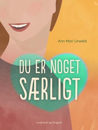 Ann Mari Urwald: Du er noget særligt
