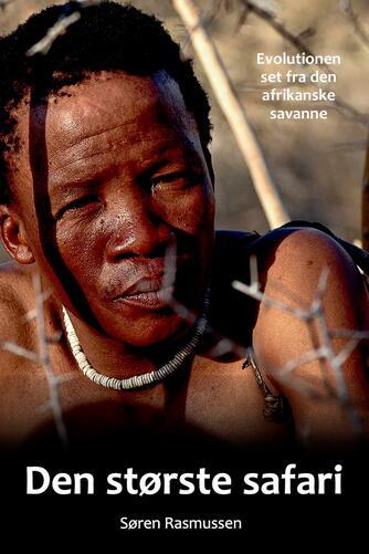 Søren Rasmussen (f. 1952): Den største safari : evolutionen set fra den afrikanske savanne