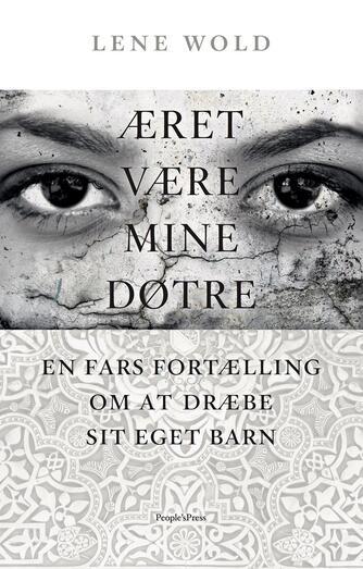 Lene Wold (f. 1988): Æret være mine døtre : en fars fortælling om at dræbe sit eget barn