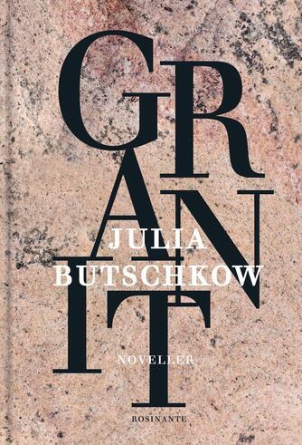 Julia Butschkow: Granit : noveller
