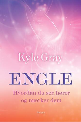 Kyle Gray: Engle : hvordan du ser, hører og mærker dem