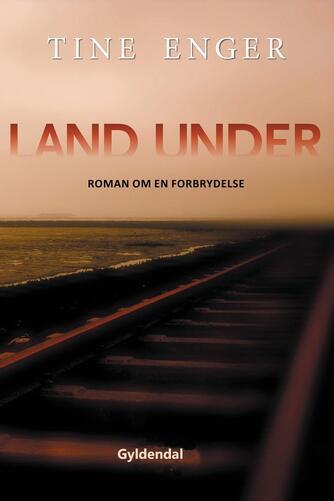 Tine Enger: Land under : roman om en forbrydelse