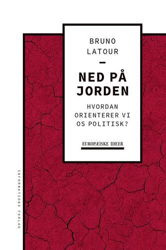 Bruno Latour: Ned på jorden : hvordan orienterer vi os politisk?