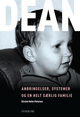 Kirsten Holm-Petersen: Dean : anbringelser, systemer og en helt særlig familie