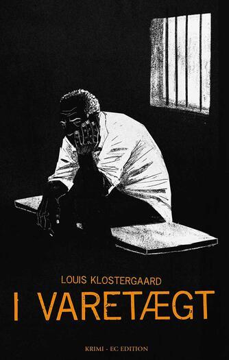 Louis Klostergaard: I varetægt : krimi