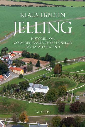Klaus Ebbesen: Jelling : historien om Gorm den Gamle, Thyre Danebod og Harald Blåtand