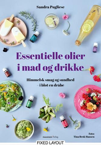 Sandra Pugliese: Essentielle olier i mad og drikke : himmelsk smag og sundhed - i blot en dråbe