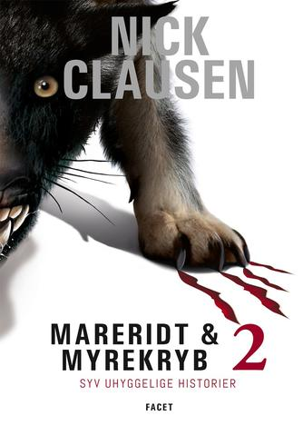 Nick Clausen: Mareridt & myrekryb : syv uhyggelige historier. 2