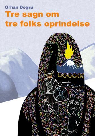 Orhan Dogru: Tre sagn om tre folks oprindelse