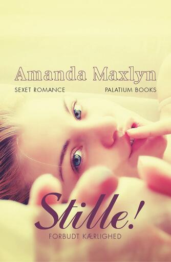 Amanda Maxlyn: Stille! : forbudt kærlighed : sexet romance
