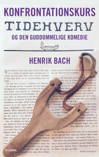 Henrik Bach (f. 1961): Konfrontationskurs : Tidehverv og den guddommelige komedie