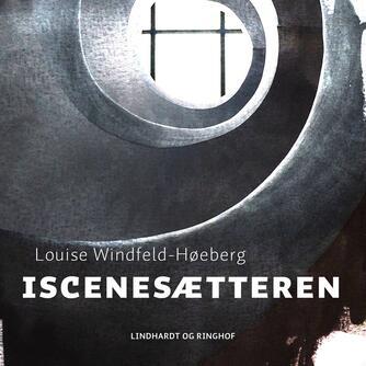 Louise Windfeld-Høeberg: Iscenesætteren