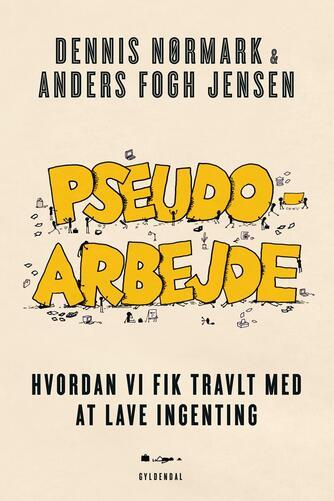 Dennis Nørmark, Anders Fogh Jensen: Pseudoarbejde : hvordan vi fik travlt med at lave ingenting