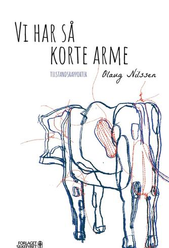 Olaug Nilssen (f. 1977): Vi har så korte arme : tilstandsrapporter