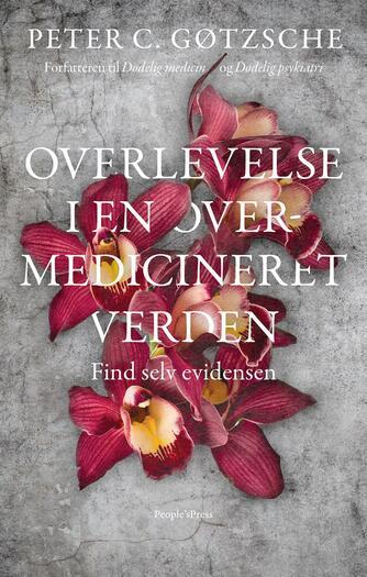 Peter C. Gøtzsche: Overlevelse i en overmedicineret verden : find selv evidensen