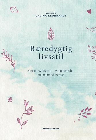 Calina Leonhardt (f. 1989): Bæredygtig livsstil : zero waste, vegansk, minimalisme