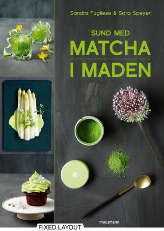 Sandra Pugliese, Sara Speyer: Sund med matcha i maden