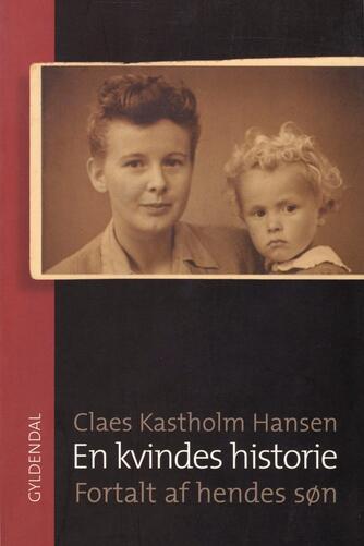Claes Kastholm Hansen: En kvindes historie - fortalt af hendes søn