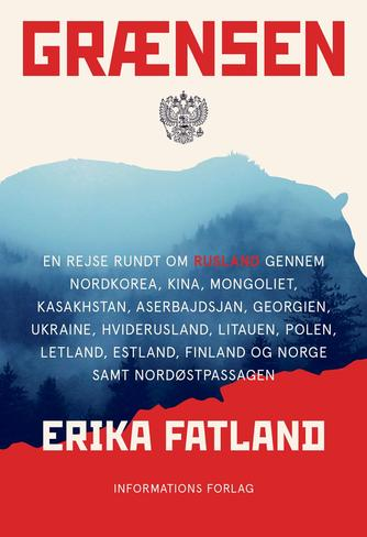 Erika Fatland: Grænsen : en rejse rundt om Rusland gennem Nordkorea, Kina, Mongoliet, Kasakhstan, Aserbajdsjan, Georgien, Ukraine, Hviderusland, Litauen, Polen, Letland, Estland, Finland og Norge samt Nordøstpassagen