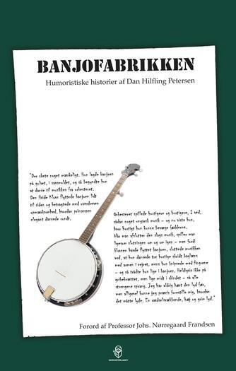 Dan Hilfling Petersen: Banjofabrikken : humoristiske historier