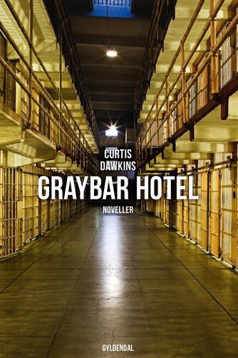 Curtis Dawkins: Graybar Hotel : noveller