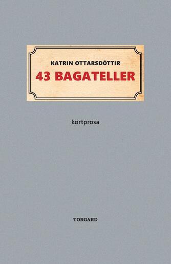 Katrin Ottarsdóttir: 43 bagateller : kortprosa