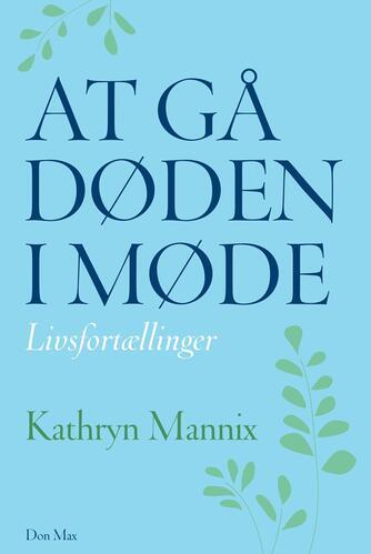Kathryn Mannix (f. 1959): At gå døden i møde : livsfortællinger