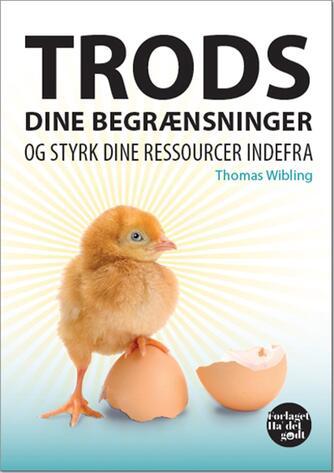 Thomas Wibling: Trods dine begrænsninger og styrk dine ressourcer indefra