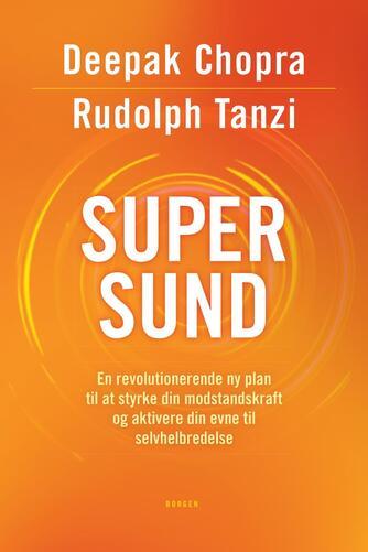 Deepak Chopra, Rudolph E. Tanzi: Supersund : en revolutionerende ny plan til at styrke din modstandskraft og aktivere din evne til selvhelbredelse