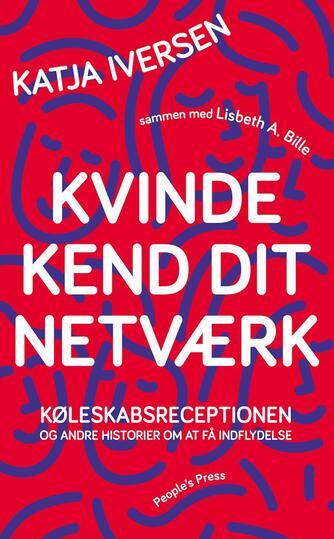 Katja Iversen, Lisbeth A. Bille: Kvinde kend dit netværk : køleskabsreceptionen og andre historier om at få indflydelse