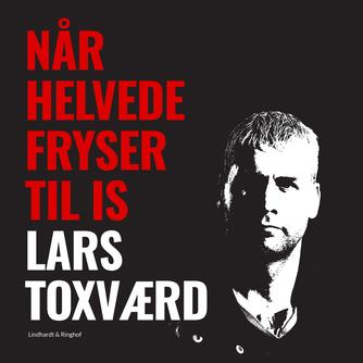 Lars Toxværd (f. 1970): Når helvede fryser til is