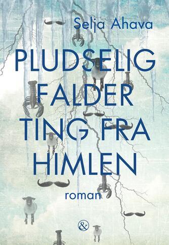 Selja Ahava: Pludselig falder ting fra himlen : roman