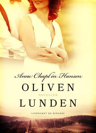 Anne Chaplin Hansen: Olivenlunden : noveller