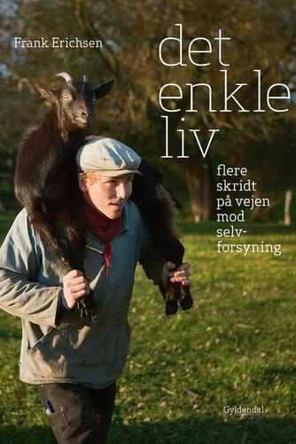 Frank Ladegaard Erichsen: Det enkle liv - flere skridt på vejen mod selvforsyning