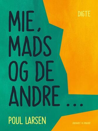Poul Larsen (f. 1940): Mie, Mads og de andre - : digte til dig