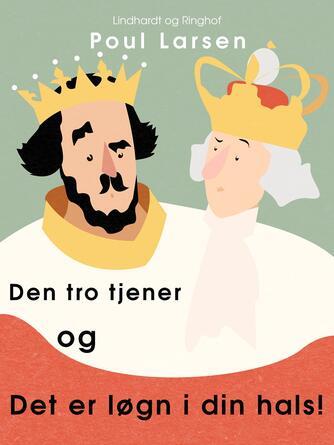 Poul Larsen (f. 1940): Den tro tjener og Det er løgn i din hals! : to eventyr fra Vendsyssel
