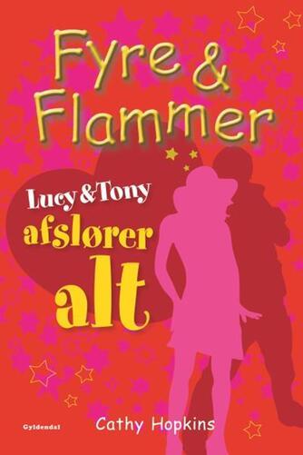 Cathy Hopkins: Fyre & flammer - Lucy & Tony afslører alt