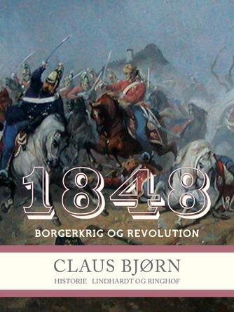 Claus Bjørn (f. 1944): 1848 : borgerkrig og revolution