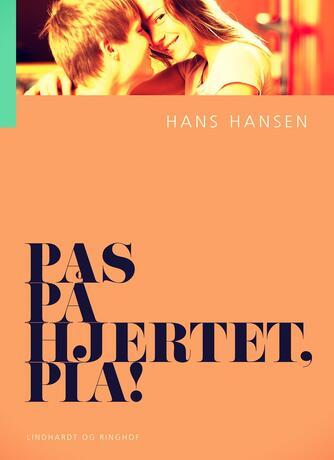 Hans Hansen (f. 1939): Pas på hjertet, Pia!