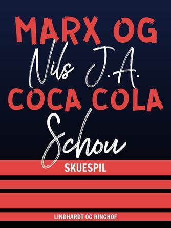 Nils J. A. Schou: Marx og Coca Cola : en komedie